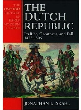 Book The Dutch Republic: Its Rise, Greatness, and Fall 1477-1806 by Jonathan Israel