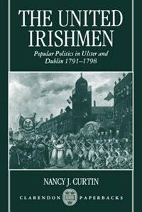 Book The United Irishmen: Popular Politics in Ulster and Dublin, 1791-1798 by Nancy J. Curtin