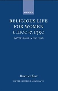 Book Religious Life for Women c.1100-c.1350: Fontevraud in England by Berenice M. Kerr