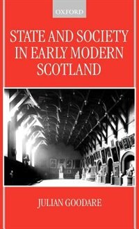 Book State and Society in Early Modern Scotland by Julian Goodare