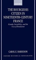 The Bourgeois Citizen in Nineteenth-Century France: Gender, Sociability, and the Uses of Emulation