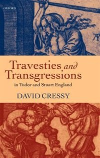 Book Travesties and Transgressions in Tudor and Stuart England: Tales of Discord and Dissension by David Cressy