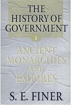 The History of Government from the Earliest Times: Volume I: Ancient Monarchies and Empires…