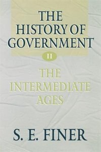 Book The History of Government from the Earliest Times: Volume II: The Intermediate Ages: The… by S. E. Finer