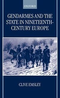 Book Gendarmes and the State in Nineteenth-Century Europe by Clive Emsley