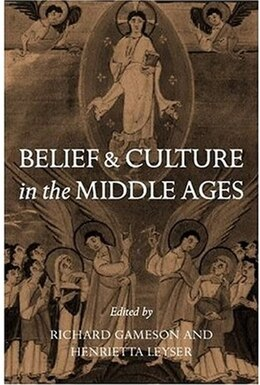 Book Belief and Culture in the Middle Ages: Studies Presented to Henry Mayr-Harting by Richard Gameson