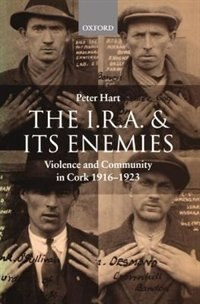 Book The I.R.A. and its Enemies: Violence and Community in Cork, 1916-1923 by Peter Hart