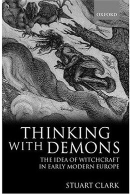 Book Thinking with Demons: The Idea of Witchcraft in Early Modern Europe by Stuart Clark