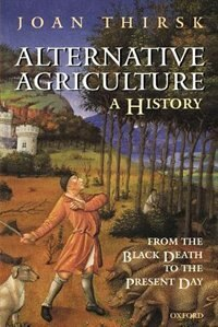 Book Alternative Agriculture: A History: From the Black Death to the Present Day by Joan Thirsk