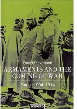 Book Armaments and the Coming of War: Europe 1904-1914 by David Stevenson