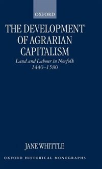 Book The Development of Agrarian Capitalism: Land and Labour in Norfolk 1440-1580 by Jane Whittle