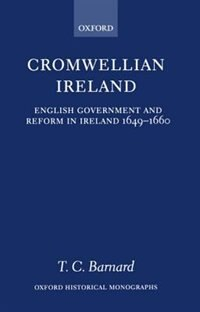 Book Cromwellian Ireland: English Government and Reform in Ireland 1649-1660 by T. C. Barnard