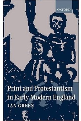 Book Print and Protestantism in Early Modern England by Ian Green