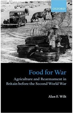 Book Food for War: Agriculture and Rearmament in Britain before the Second World War by Alan F. Wilt