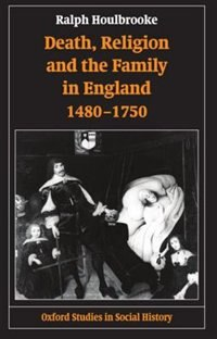 Book Death, Religion, and the Family in England, 1480-1750 by Ralph Houlbrooke