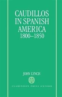 Book Caudillos in Spanish America 1800-1850 by John Lynch
