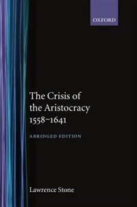 Book The Crisis of the Aristocracy, 1558 to 1641 by Lawrence Stone