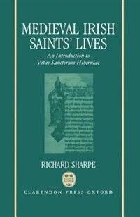 Book Medieval Irish Saints Lives: An Introduction to Vitae Sanctorum Hiberniae by Richard Sharpe