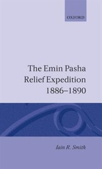 Book The Emin Pasha Relief Expedition, 1886-1890 by Iain R. Smith