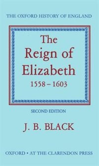 Book The Reign of Elizabeth 1558-1603 by J. B. Black
