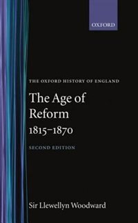 Book The Age of Reform 1815-1870 by E. Llewellyn Woodward