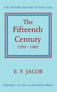 Book The Fifteenth Century 1399-1485 by E. F. Jacob