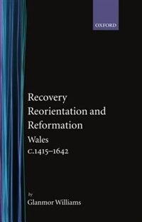 Book Recovery, Reorientation, and Reformation: Wales c.1415-1642 by Glanmor Williams