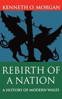 Book Rebirth of a Nation: A History of Modern Wales by Kenneth O. Morgan