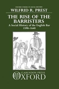 The Rise of the Barristers: A Social History of the English Bar 1590-1640