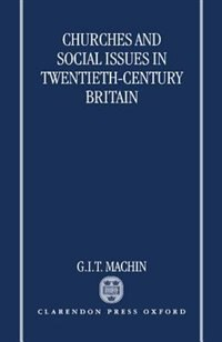 Book Churches and Social Issues in Twentieth-Century Britain by G. I. T. Machin