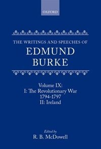 Book The Writings and Speeches of Edmund Burke: Volume IX: Part I. The Revolutionary War, 1794-1797… by Edmund Burke