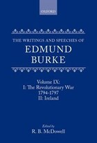 The Writings and Speeches of Edmund Burke: Volume IX: Part I. The Revolutionary War, 1794-1797…