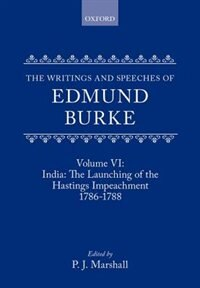 The Writings and Speeches of Edmund Burke: Volume VI: India: The Launching of the Hastings…