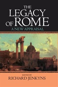 Book The Legacy of Rome: A New Appraisal by Richard Jenkyns