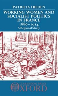 Book Working Women and Socialist Politics in France 1880-1914: A Regional Study by Patricia Hilden