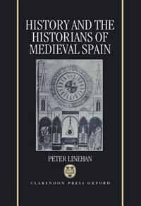 Book History and the Historians of Medieval Spain by Peter Linehan