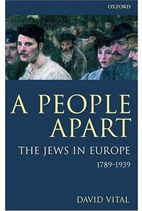A People Apart: The Jews in Europe, 1789-1939