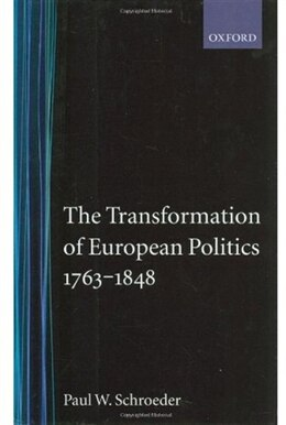Book The Transformation of European Politics 1763-1848 by Paul W. Schroeder
