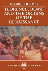 Book Florence, Rome, and the Origins of the Renaissance by George Holmes