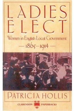 Book Ladies Elect: Women in English Local Government, 1865-1914 by Patricia Hollis