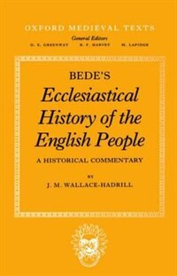 Book Bedes Ecclesiastical History of the English People: A Historical Commentary by J. M. Wallace-Hadrill