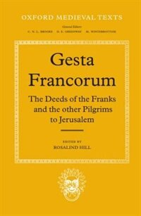Book Gesta Francorum et aliorum Hierosolimitanorum: The Deeds of the Franks and the other Pilgrims to… by Rosalind M.T. Hill