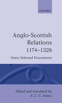 Book Anglo-Scottish Relations 1174-1328: Some Selected Documents by Edward Lionel Gregory Stones