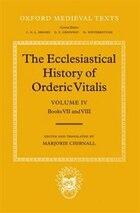 The Ecclesiastical History of Orderic Vitalis: Volume IV: Books VII and VIII