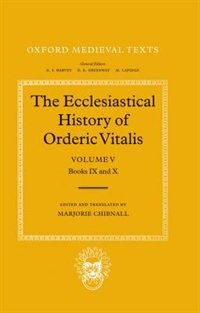 The Ecclesiastical History of Orderic Vitalis: Volume V: Books IX and X