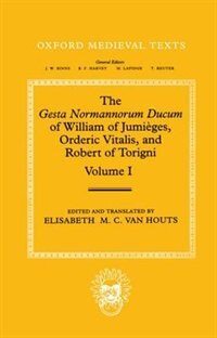 Book The Gesta Normannorum Ducum of William of Jumieges, Orderic Vitalis, and Robert of Torigni: Volume… by Elisabeth M. C. van Houts