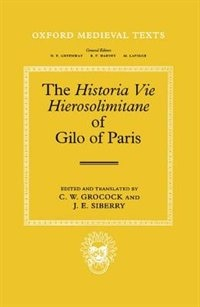 Book The Historia Vie Hierosolimitane of Gilo of Paris and a Second, Anonymous Author by C. W. Grocock