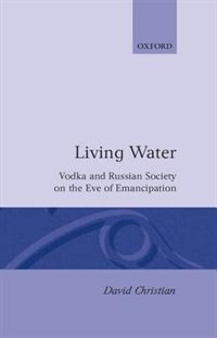 Book `Living Water: Vodka and Russian Society on the Eve of Emancipation by David Christian