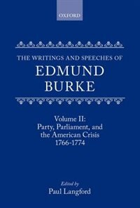 Book The Writings and Speeches of Edmund Burke: Volume II: Party, Parliament and the American Crisis… by Edmund Burke
