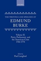 The Writings and Speeches of Edmund Burke: Volume II: Party, Parliament and the American Crisis…